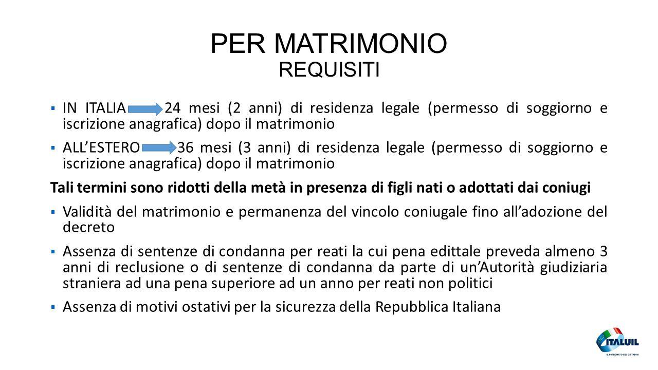 PER MATRIMONIO REQUISITI  IN ITALIA 24 mesi (2 anni) di residenza legale (permesso di soggiorno e iscrizione anagrafica) dopo il matrimonio  ALL'EST