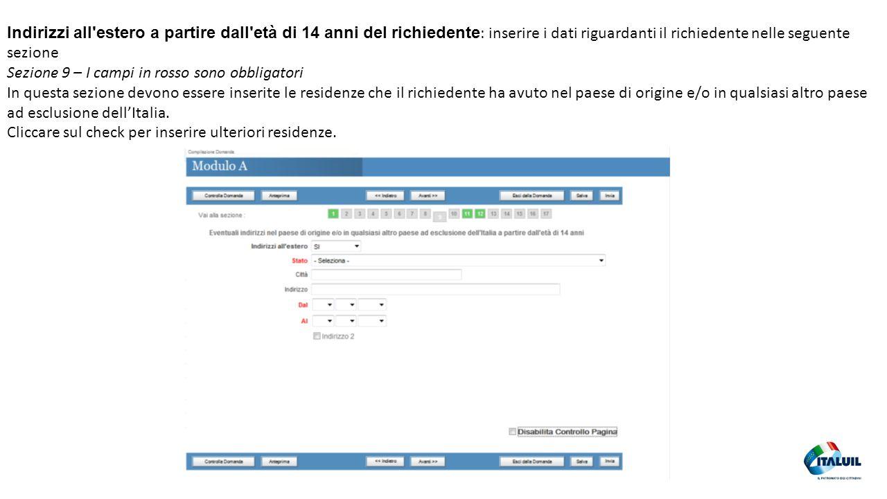 30 Indirizzi all'estero a partire dall'età di 14 anni del richiedente : inserire i dati riguardanti il richiedente nelle seguente sezione Sezione 9 –