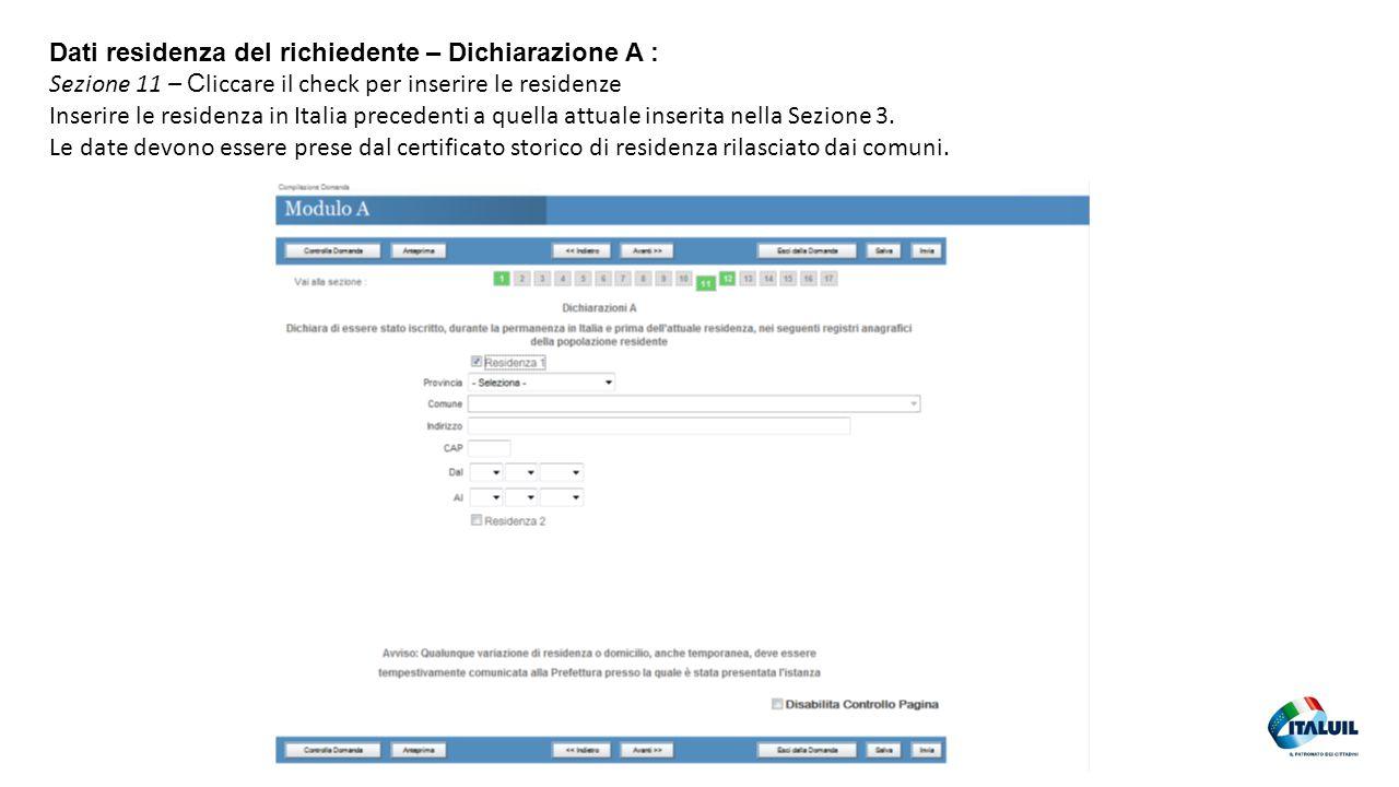 32 Dati residenza del richiedente – Dichiarazione A : Sezione 11 – C liccare il check per inserire le residenze Inserire le residenza in Italia precedenti a quella attuale inserita nella Sezione 3.