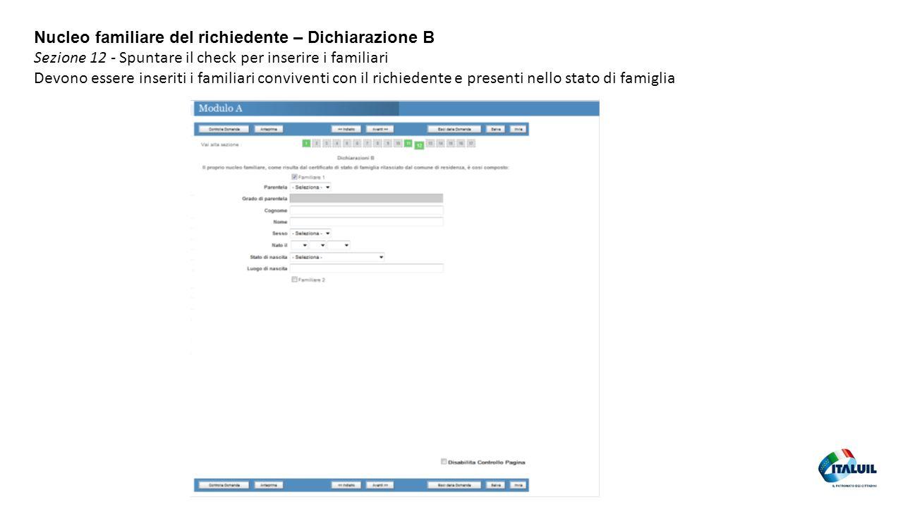 33 Nucleo familiare del richiedente – Dichiarazione B Sezione 12 - Spuntare il check per inserire i familiari Devono essere inseriti i familiari conviventi con il richiedente e presenti nello stato di famiglia