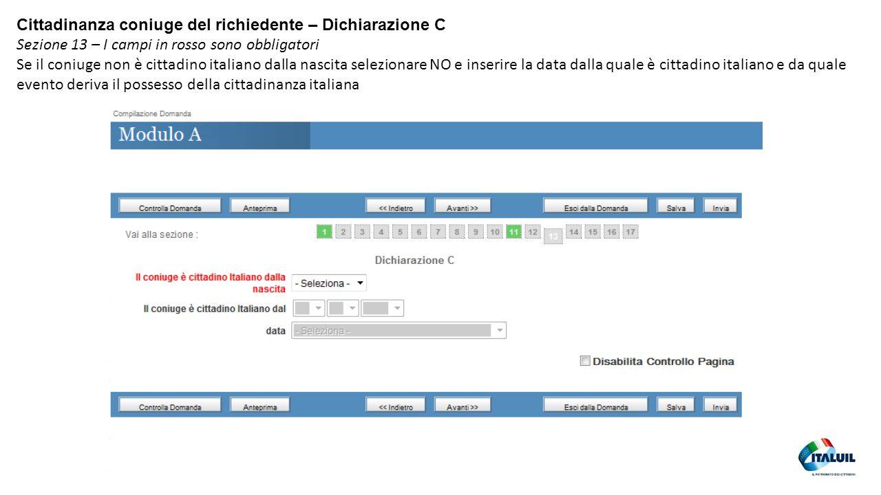 34 Cittadinanza coniuge del richiedente – Dichiarazione C Sezione 13 – I campi in rosso sono obbligatori Se il coniuge non è cittadino italiano dalla nascita selezionare NO e inserire la data dalla quale è cittadino italiano e da quale evento deriva il possesso della cittadinanza italiana