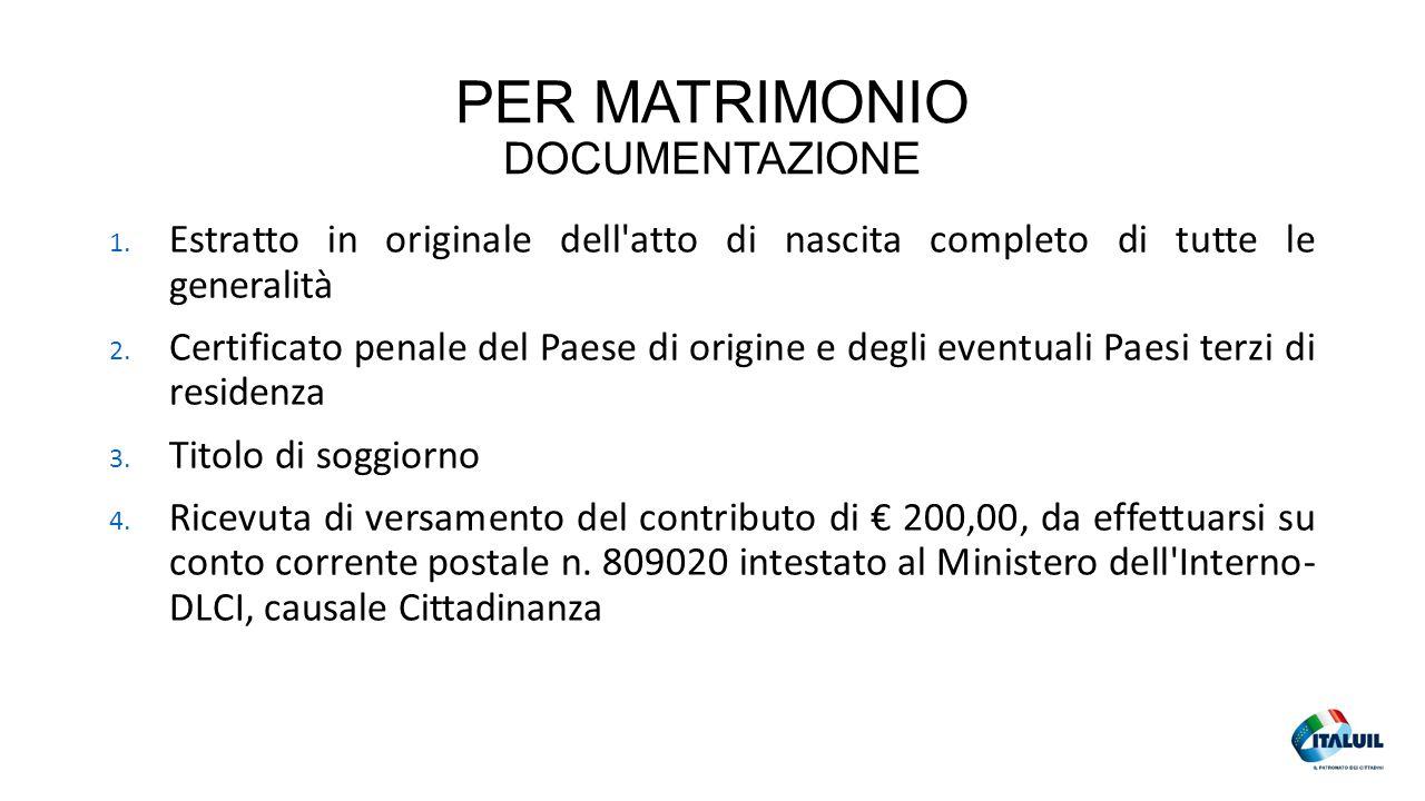 PER MATRIMONIO DOCUMENTAZIONE 1. Estratto in originale dell'atto di nascita completo di tutte le generalità 2. Certificato penale del Paese di origine