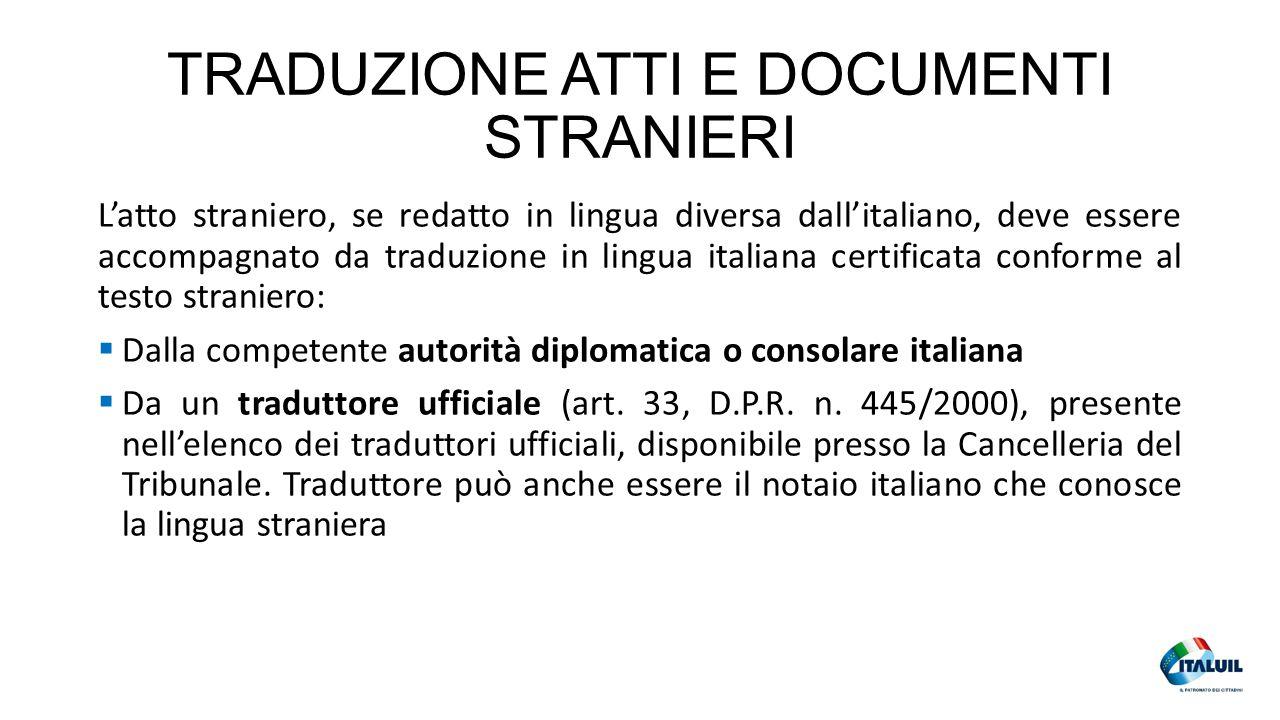 TRADUZIONE ATTI E DOCUMENTI STRANIERI L'atto straniero, se redatto in lingua diversa dall'italiano, deve essere accompagnato da traduzione in lingua i