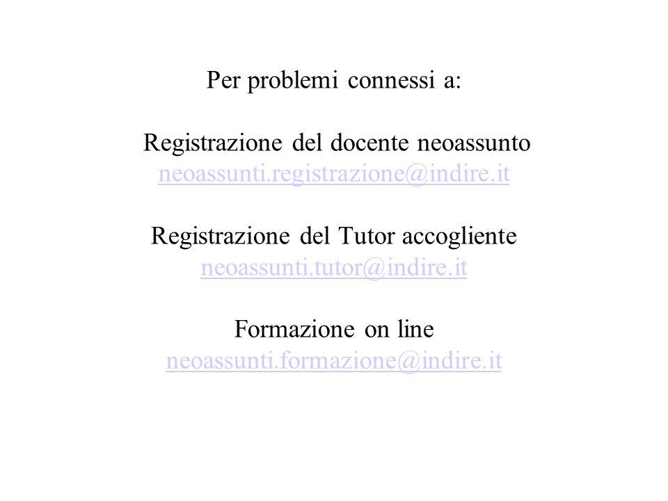 Per problemi connessi a: Registrazione del docente neoassunto neoassunti.registrazione@indire.it Registrazione del Tutor accogliente neoassunti.tutor@