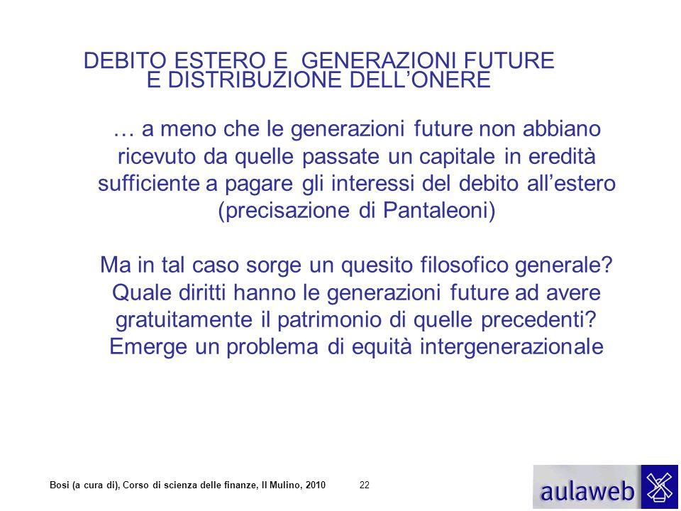 Bosi (a cura di), Corso di scienza delle finanze, Il Mulino, 201022 DEBITO ESTERO E GENERAZIONI FUTURE E DISTRIBUZIONE DELL'ONERE … a meno che le gene