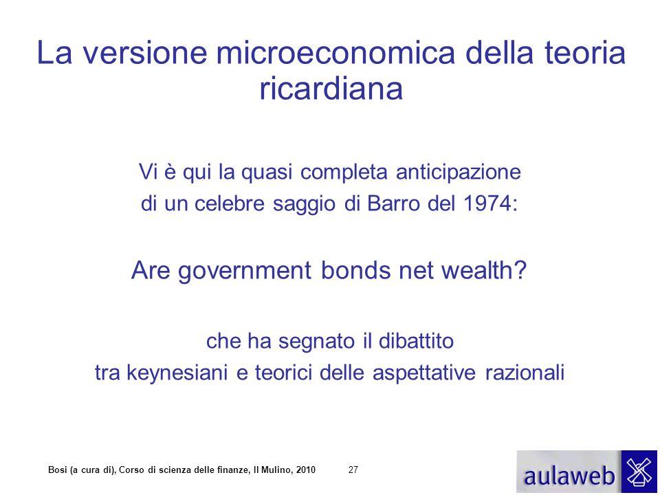 Bosi (a cura di), Corso di scienza delle finanze, Il Mulino, 201027 La versione microeconomica della teoria ricardiana Vi è qui la quasi completa anti