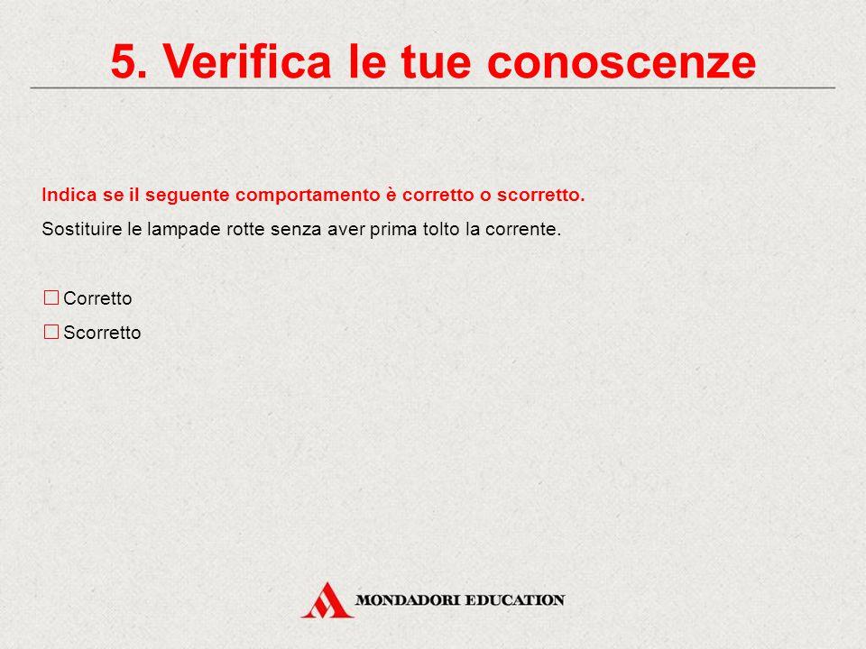 5.Verifica le tue conoscenze Indica se il seguente comportamento è corretto o scorretto.
