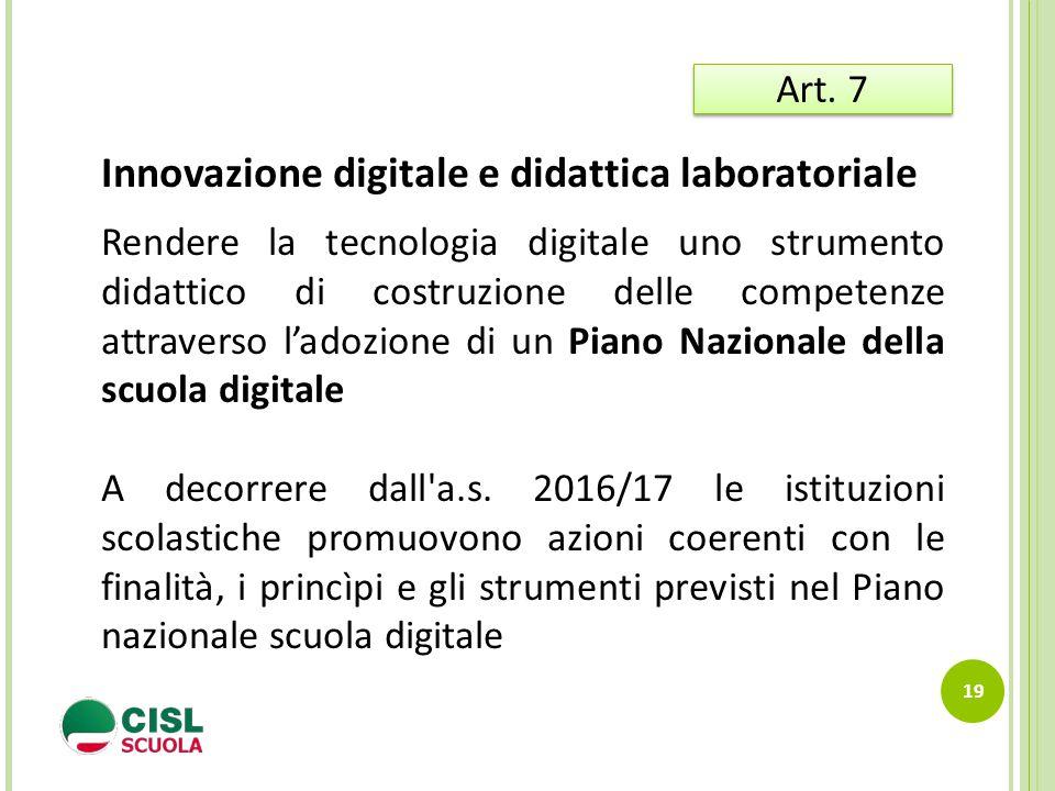 19 Art. 7 Innovazione digitale e didattica laboratoriale Rendere la tecnologia digitale uno strumento didattico di costruzione delle competenze attrav