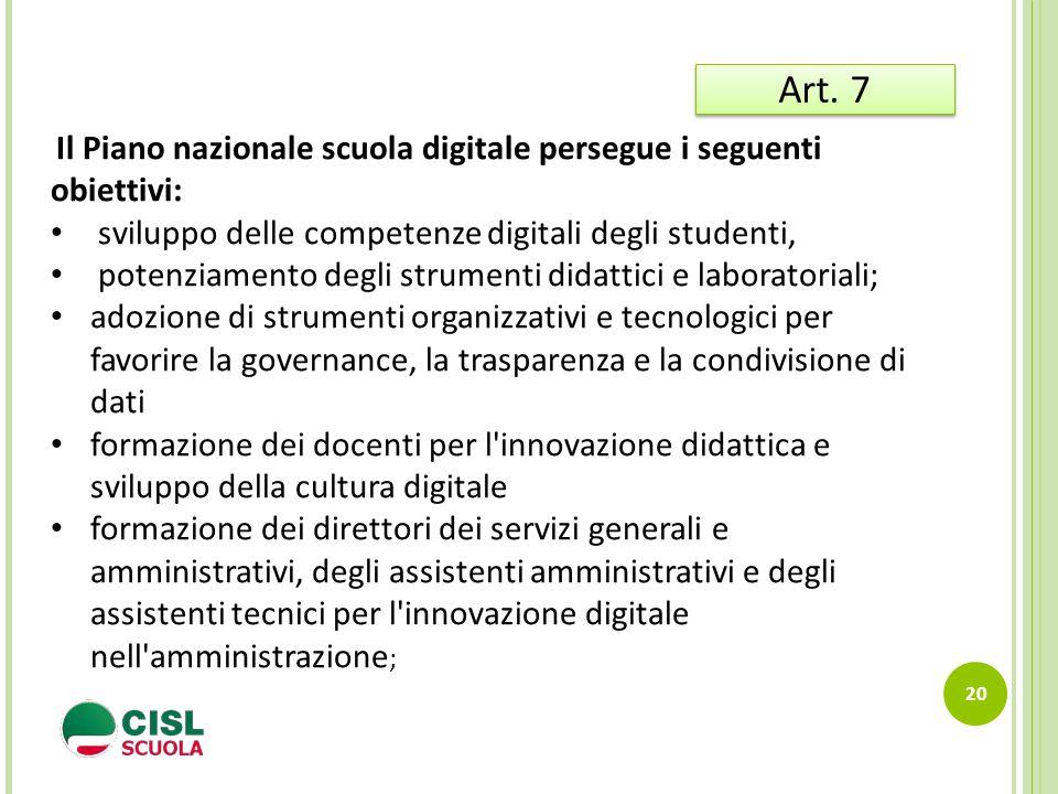 20 Art. 7 Il Piano nazionale scuola digitale persegue i seguenti obiettivi: sviluppo delle competenze digitali degli studenti, potenziamento degli str