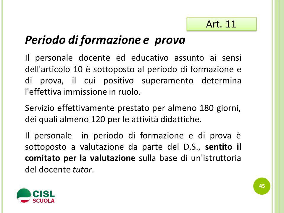 45 Art. 11 Periodo di formazione e prova Il personale docente ed educativo assunto ai sensi dell'articolo 10 è sottoposto al periodo di formazione e d