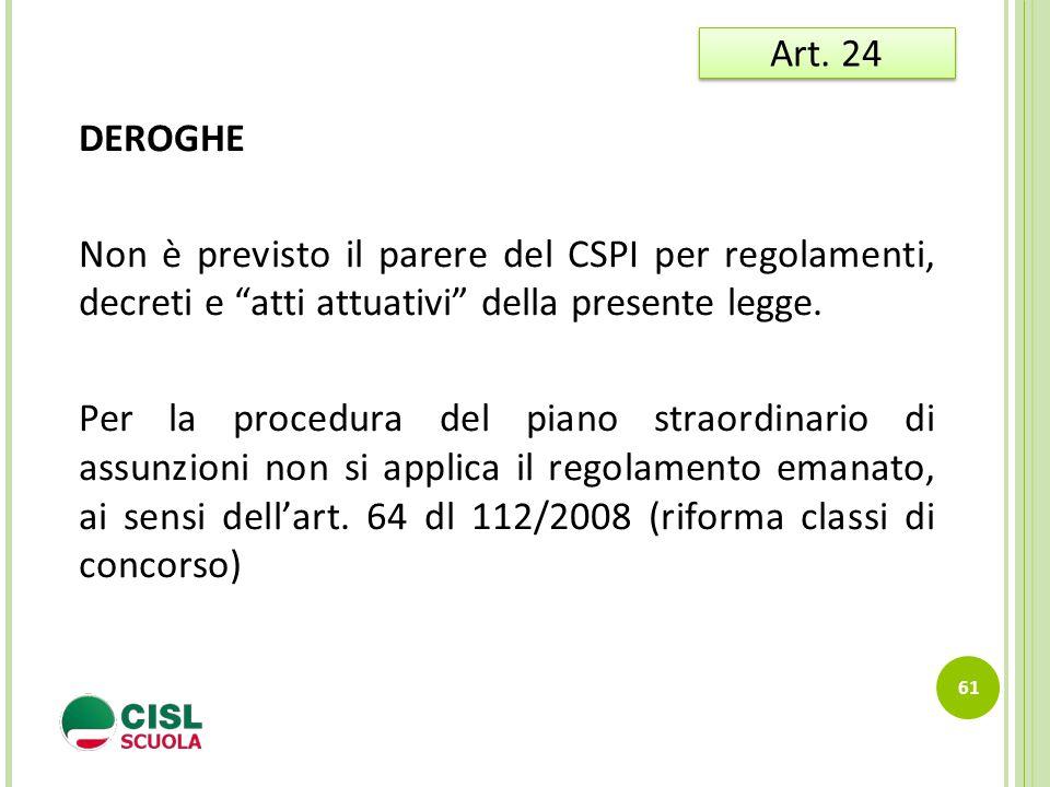 """DEROGHE Non è previsto il parere del CSPI per regolamenti, decreti e """"atti attuativi"""" della presente legge. Per la procedura del piano straordinario d"""