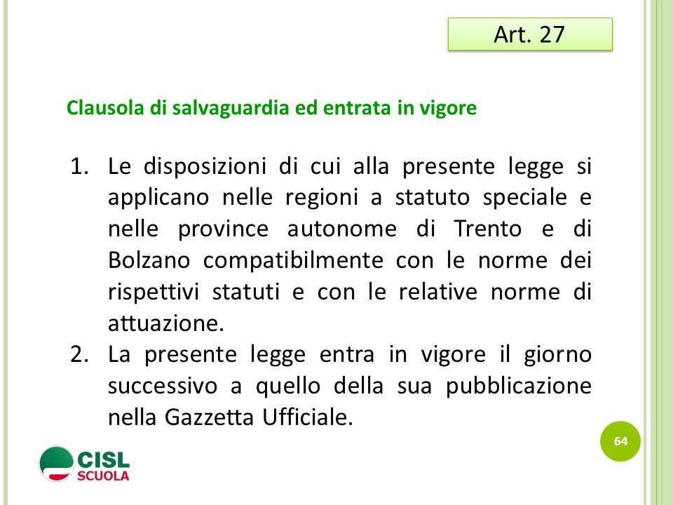 Clausola di salvaguardia ed entrata in vigore 64 Art. 27 1.Le disposizioni di cui alla presente legge si applicano nelle regioni a statuto speciale e