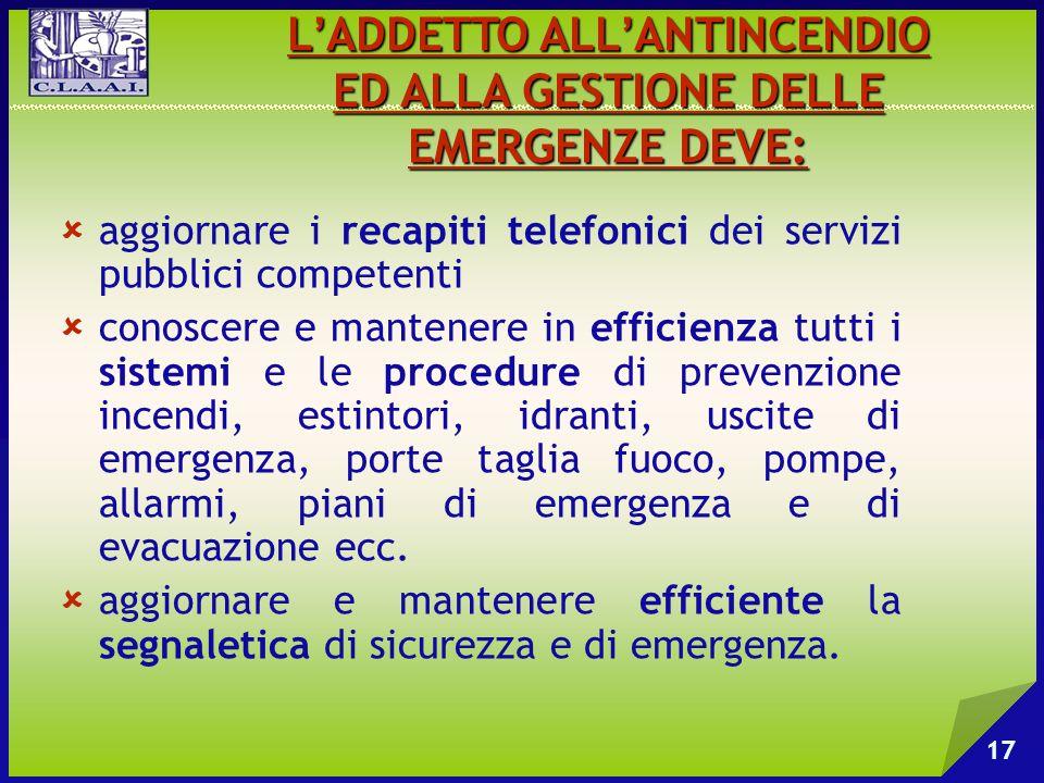  aggiornare i recapiti telefonici dei servizi pubblici competenti  conoscere e mantenere in efficienza tutti i sistemi e le procedure di prevenzione