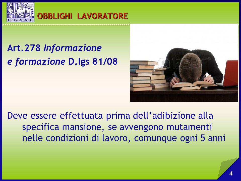 OBBLIGHI LAVORATORE OBBLIGHI LAVORATORE Art.278 Informazione e formazione D.lgs 81/08 Deve essere effettuata prima dell'adibizione alla specifica mans