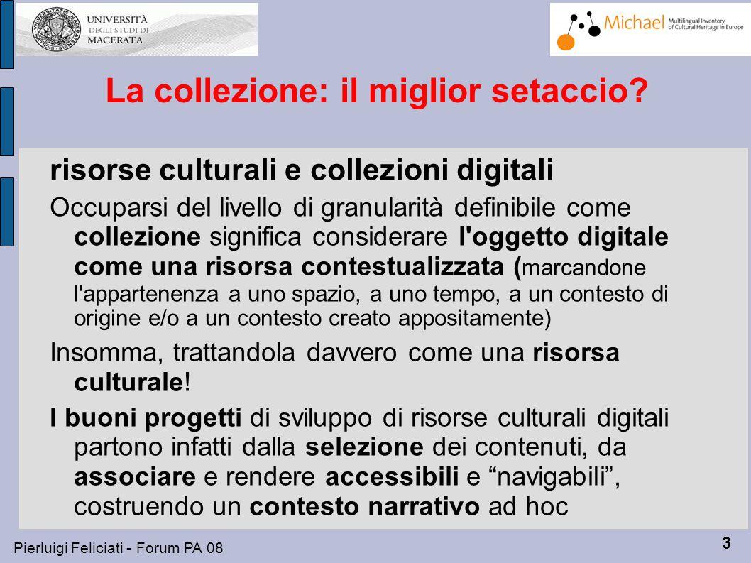 4 Pierluigi Feliciati - Forum PA 08 La collezione: il miglior setaccio.
