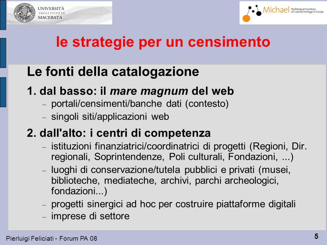 5 Pierluigi Feliciati - Forum PA 08 le strategie per un censimento Le fonti della catalogazione 1.