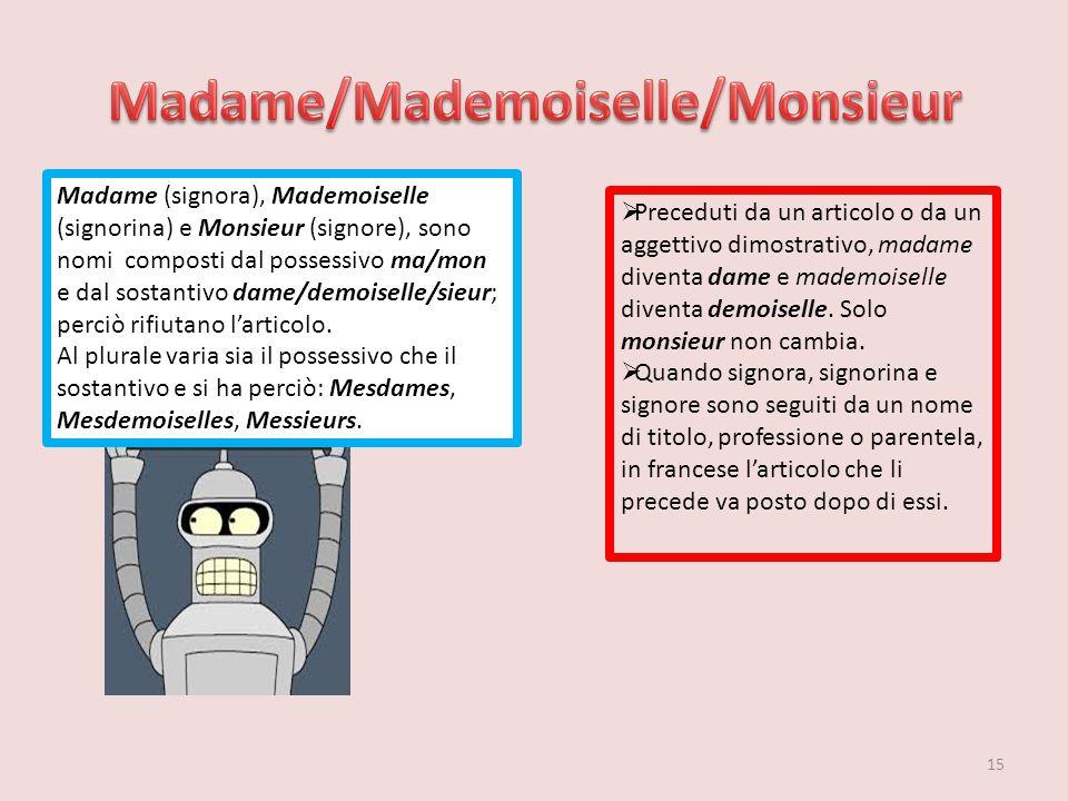 Madame (signora), Mademoiselle (signorina) e Monsieur (signore), sono nomi composti dal possessivo ma/mon e dal sostantivo dame/demoiselle/sieur; perc