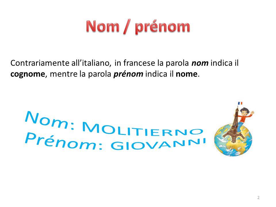 Contrariamente all'italiano, in francese la parola nom indica il cognome, mentre la parola prénom indica il nome. 2