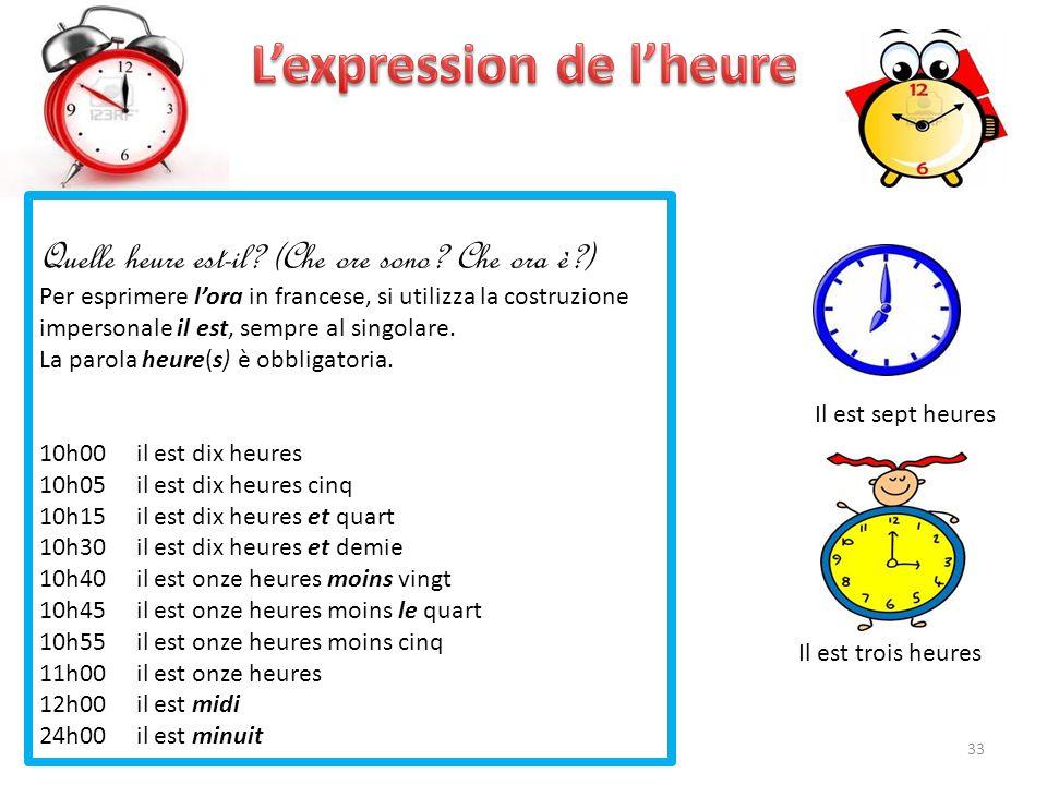 Quelle heure est-il? (Che ore sono? Che ora è?) Per esprimere l'ora in francese, si utilizza la costruzione impersonale il est, sempre al singolare. L