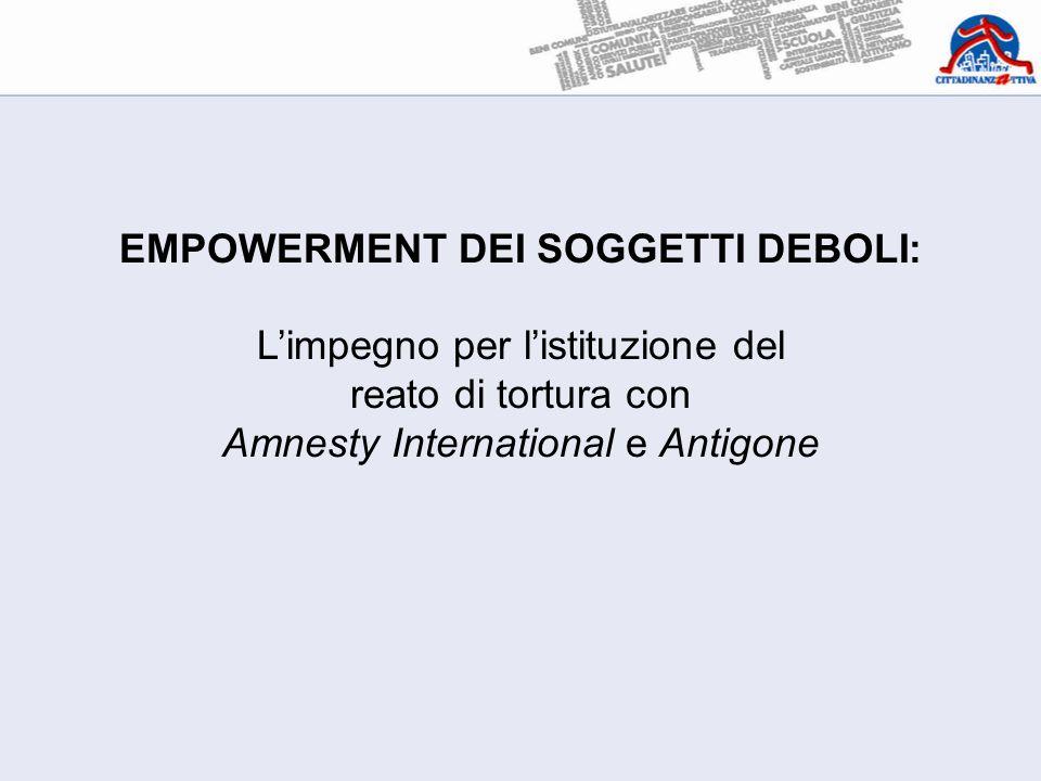 EMPOWERMENT DEI SOGGETTI DEBOLI: L'impegno per l'istituzione del reato di tortura con Amnesty International e Antigone