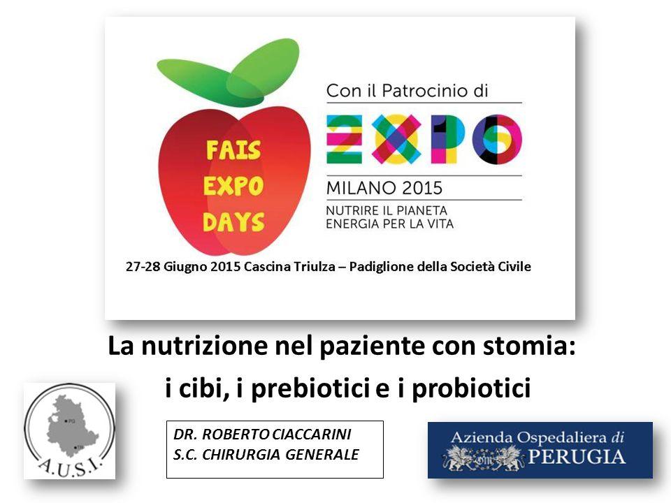 DR. ROBERTO CIACCARINI S.C. CHIRURGIA GENERALE La nutrizione nel paziente con stomia: i cibi, i prebiotici e i probiotici