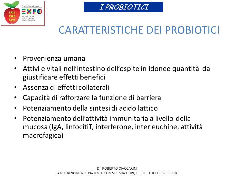 CARATTERISTICHE DEI PROBIOTICI Provenienza umana Attivi e vitali nell'intestino dell'ospite in idonee quantità da giustificare effetti benefici Assenz