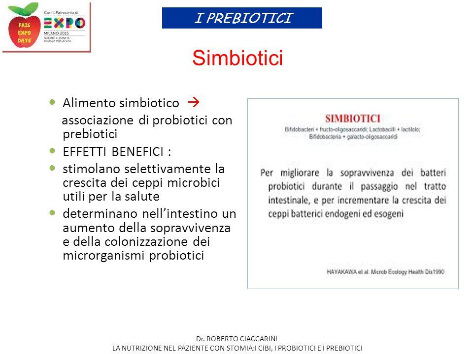Simbiotici Alimento simbiotico  associazione di probiotici con prebiotici EFFETTI BENEFICI : stimolano selettivamente la crescita dei ceppi microbici