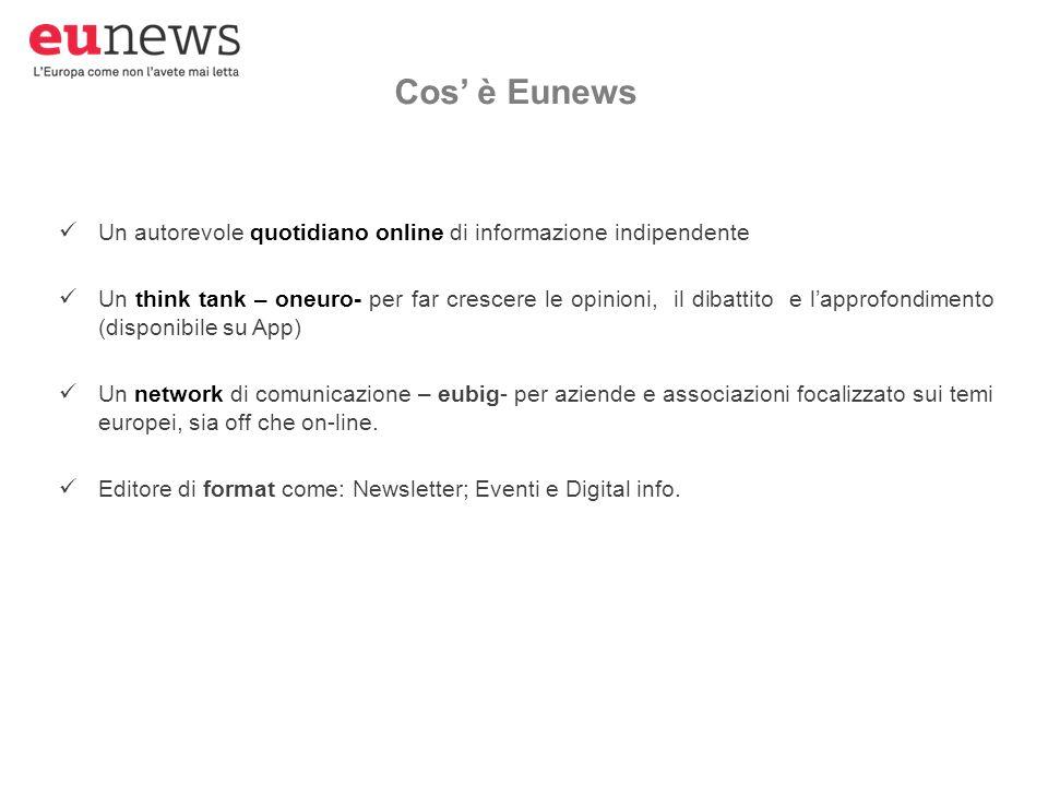 Un autorevole quotidiano online di informazione indipendente Un think tank – oneuro- per far crescere le opinioni, il dibattito e l'approfondimento (disponibile su App) Un network di comunicazione – eubig- per aziende e associazioni focalizzato sui temi europei, sia off che on-line.