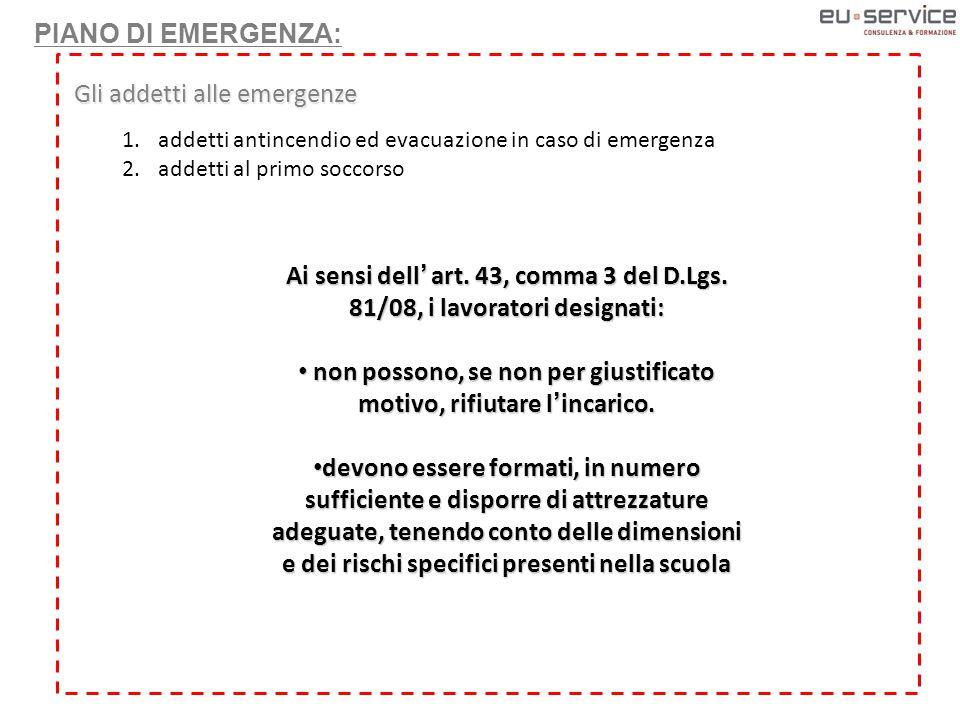 PIANO DI EMERGENZA: Gli addetti alle emergenze 1.addetti antincendio ed evacuazione in caso di emergenza 2.addetti al primo soccorso Ai sensi dell' art.