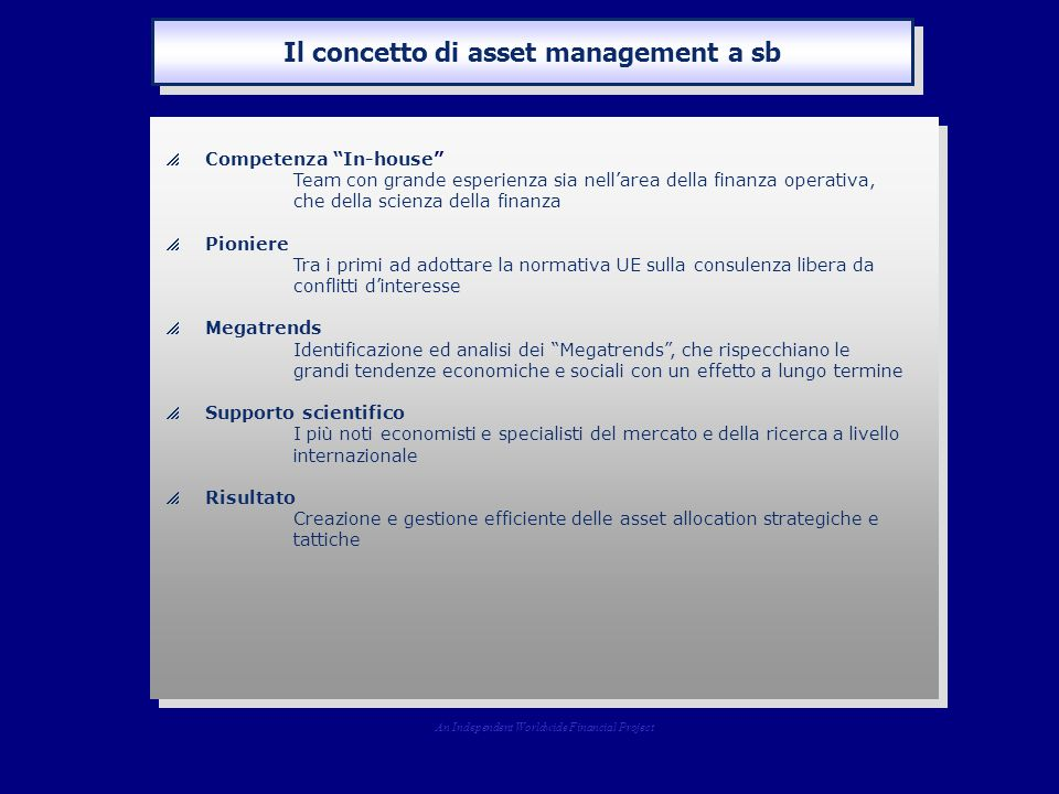 """Il concetto di asset management a sb  Competenza """"In-house"""" Team con grande esperienza sia nell'area della finanza operativa, che della scienza della"""