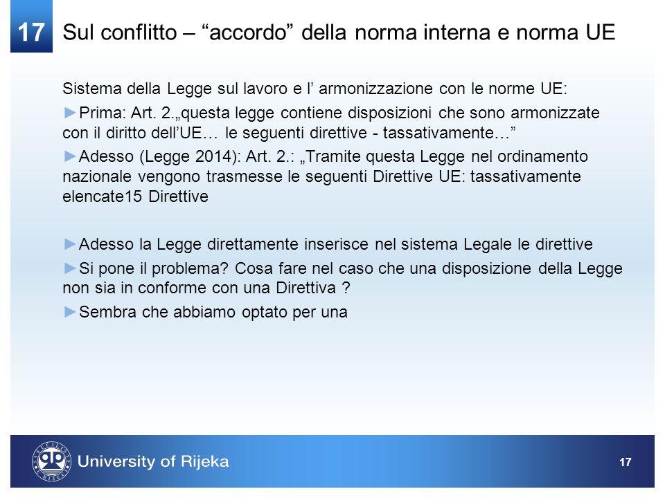 17 Sul conflitto – accordo della norma interna e norma UE Sistema della Legge sul lavoro e l' armonizzazione con le norme UE: ►Prima: Art.
