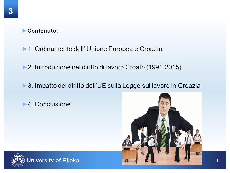3 ►Contenuto: ►1.Ordinamento dell' Unione Europea e Croazia ►2.