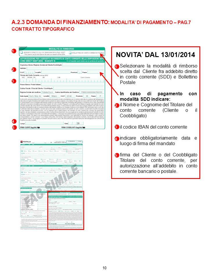 1 2 3 10 4 4 NOVITA' DAL 13/01/2014 Selezionare la modalità di rimborso scelta dal Cliente fra addebito diretto in conto corrente (SDD) e Bollettino P