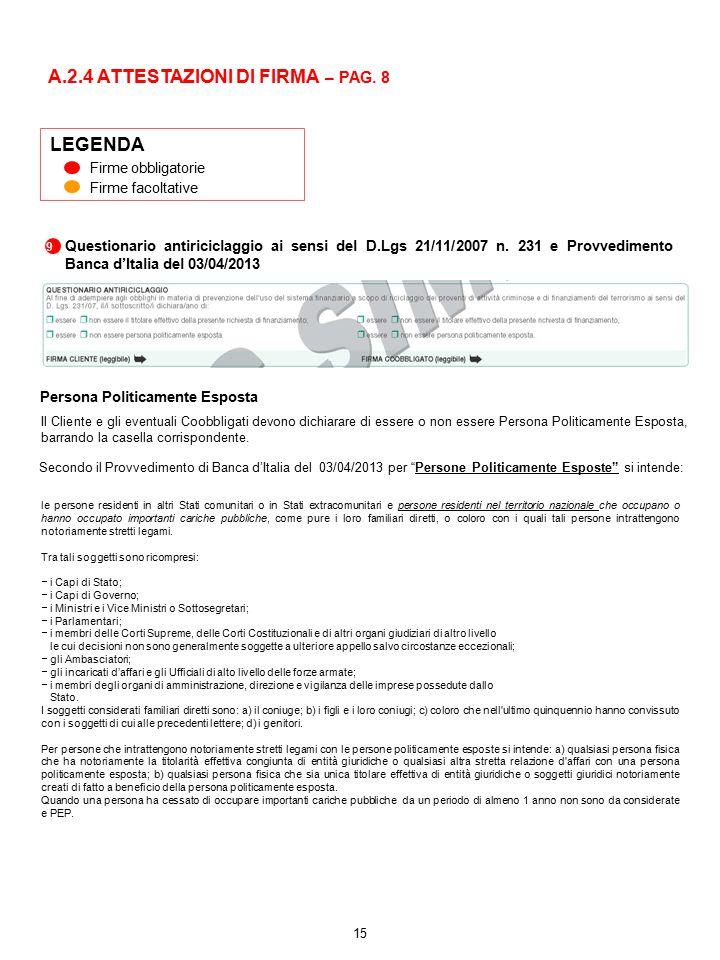 15 LEGENDA Firme obbligatorie Firme facoltative A.2.4 ATTESTAZIONI DI FIRMA – PAG. 8 9 Questionario antiriciclaggio ai sensi del D.Lgs 21/11/2007 n. 2