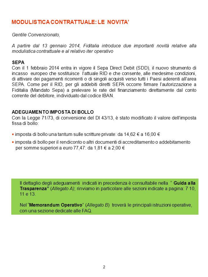 2 MODULISTICA CONTRATTUALE: LE NOVITA' Gentile Convenzionato, A partire dal 13 gennaio 2014, Fiditalia introduce due importanti novità relative alla m