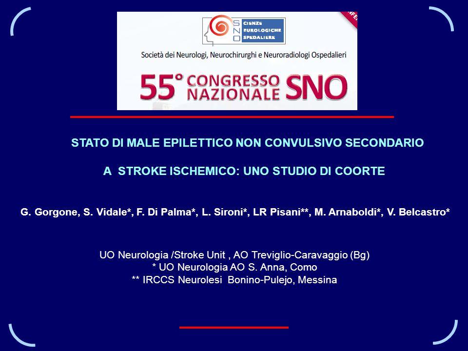 STATO DI MALE EPILETTICO NON CONVULSIVO SECONDARIO A STROKE ISCHEMICO: UNO STUDIO DI COORTE G. Gorgone, S. Vidale*, F. Di Palma*, L. Sironi*, LR Pisan