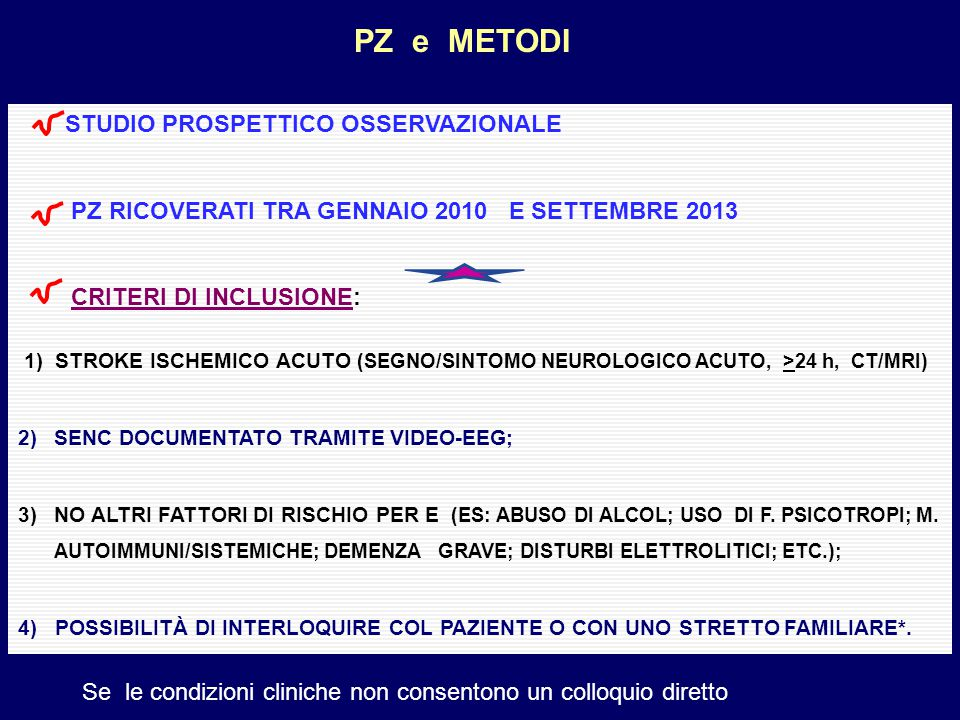 PZ e METODI STUDIO PROSPETTICO OSSERVAZIONALE PZ RICOVERATI TRA GENNAIO 2010 E SETTEMBRE 2013 CRITERI DI INCLUSIONE: 1) STROKE ISCHEMICO ACUTO (SEGNO/