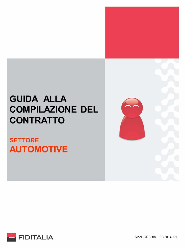 GUIDA ALLA COMPILAZIONE DEL CONTRATTO SETTORE AUTOMOTIVE Mod. ORG 88 _ 06/2014_01