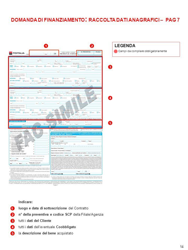 1 Indicare: luogo e data di sottoscrizione del Contratto n° della preventiva e codice SCP della Filiale/Agenzia tutti i dati del Cliente tutti i dati