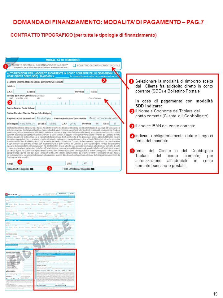 1 2 3 4 1 2 3 19 4 4 DOMANDA DI FINANZIAMENTO: MODALITA' DI PAGAMENTO – PAG.7 Selezionare la modalità di rimborso scelta dal Cliente fra addebito dire