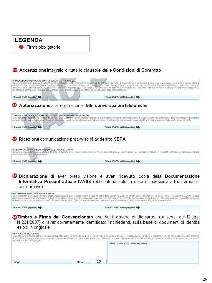 26 LEGENDA Firme obbligatorie 10 Accettazione integrale di tutte le clausole delle Condizioni di Contratto 11 Autorizzazione alla registrazione delle