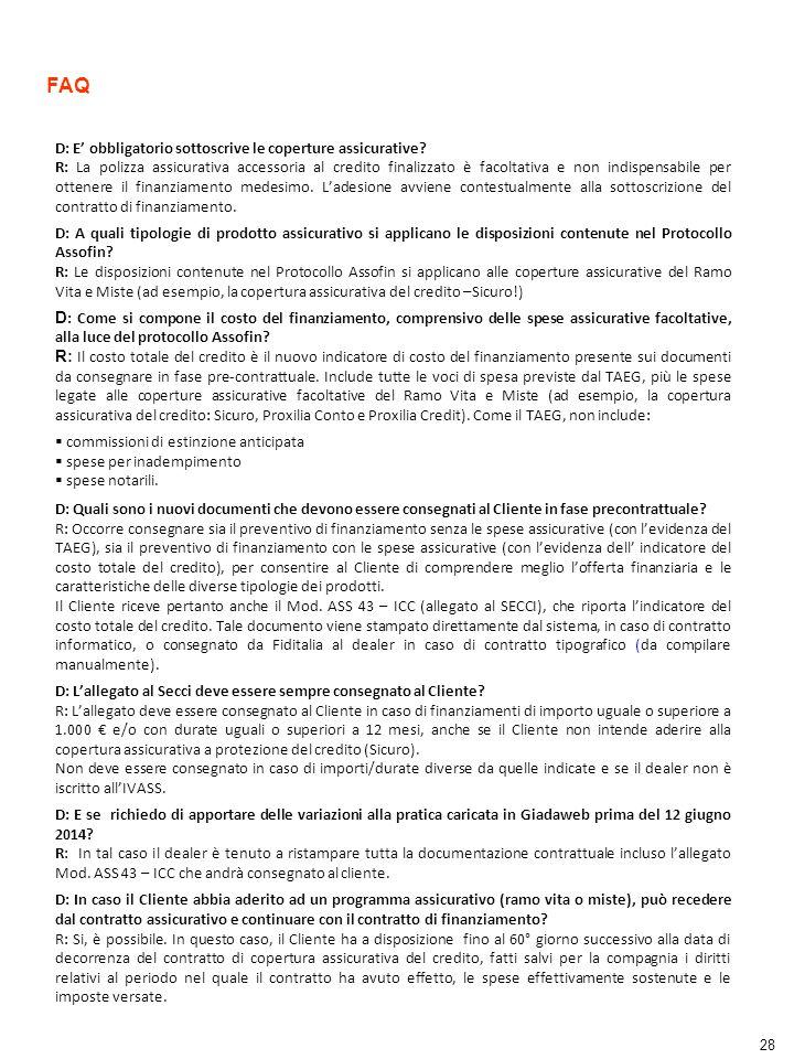 28 FAQ D: E' obbligatorio sottoscrive le coperture assicurative? R: La polizza assicurativa accessoria al credito finalizzato è facoltativa e non indi