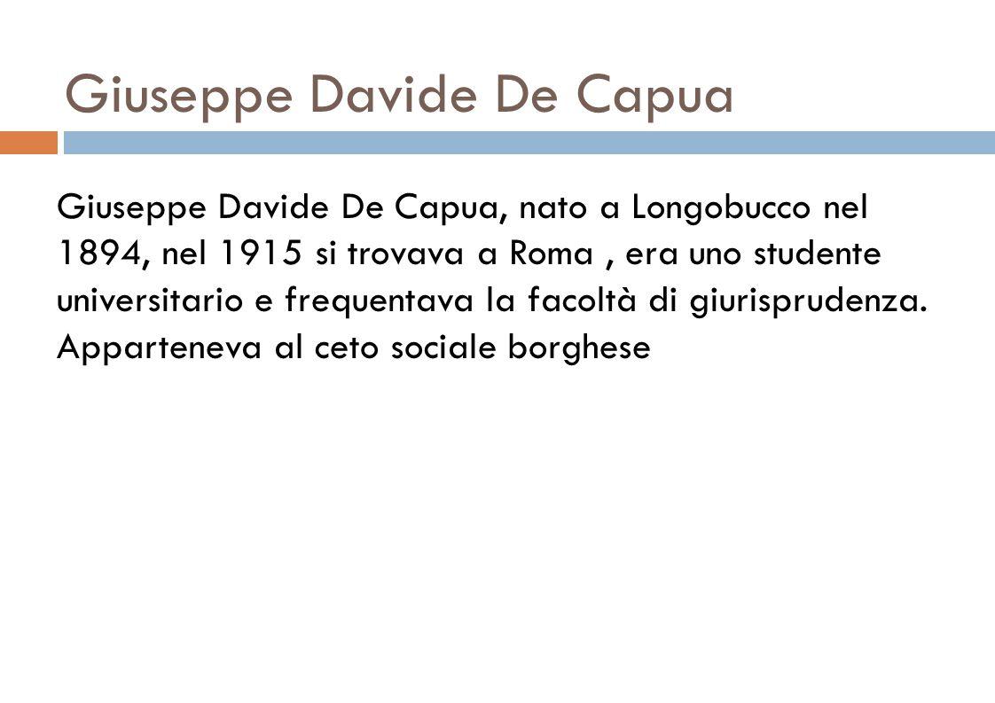 Giuseppe Davide De Capua Giuseppe Davide De Capua, nato a Longobucco nel 1894, nel 1915 si trovava a Roma, era uno studente universitario e frequentava la facoltà di giurisprudenza.
