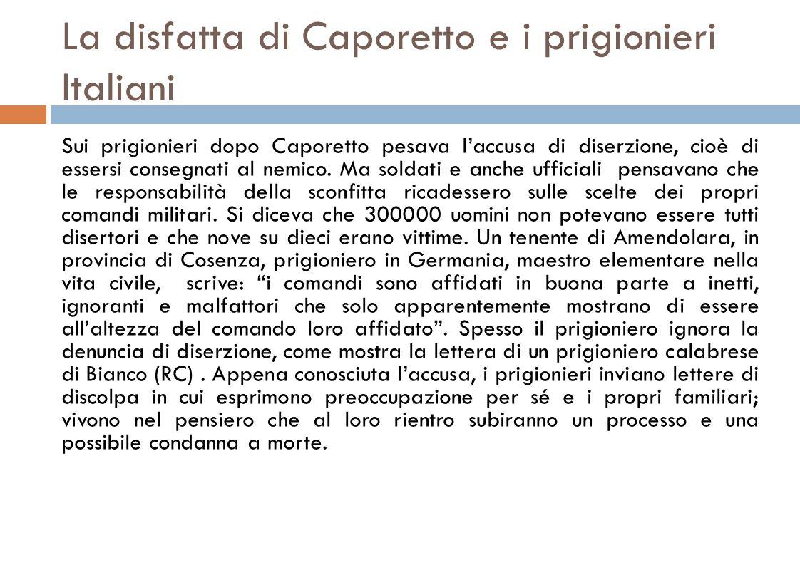 La disfatta di Caporetto e i prigionieri Italiani Sui prigionieri dopo Caporetto pesava l'accusa di diserzione, cioè di essersi consegnati al nemico.