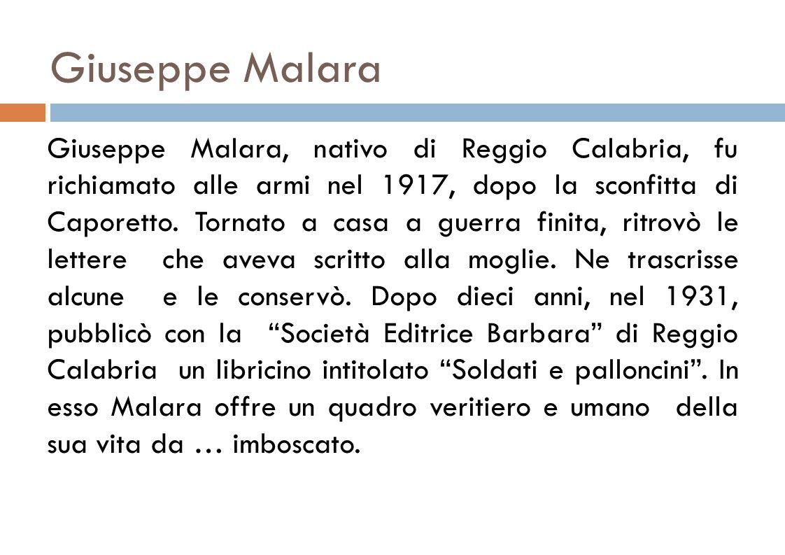 Giuseppe Malara, nativo di Reggio Calabria, fu richiamato alle armi nel 1917, dopo la sconfitta di Caporetto.