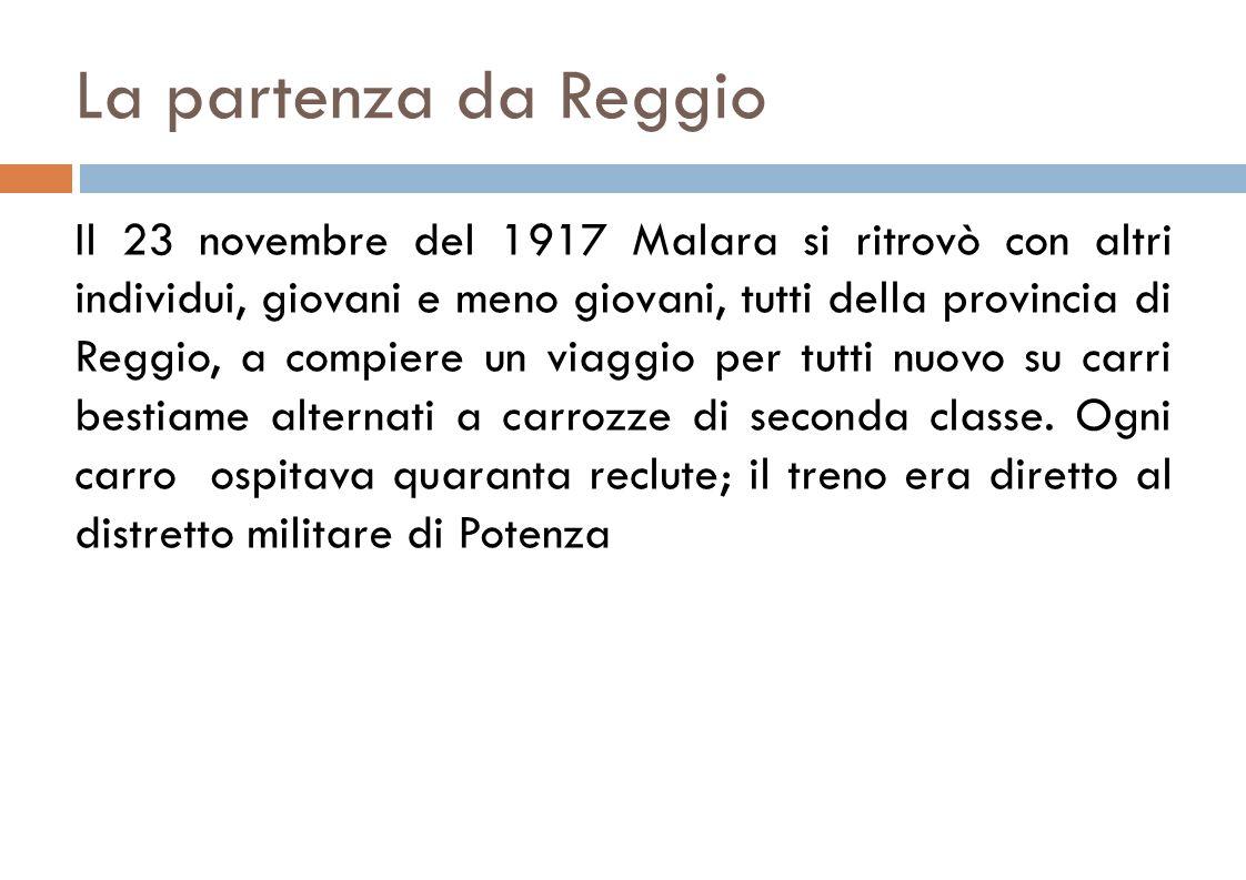 La partenza da Reggio Il 23 novembre del 1917 Malara si ritrovò con altri individui, giovani e meno giovani, tutti della provincia di Reggio, a compiere un viaggio per tutti nuovo su carri bestiame alternati a carrozze di seconda classe.