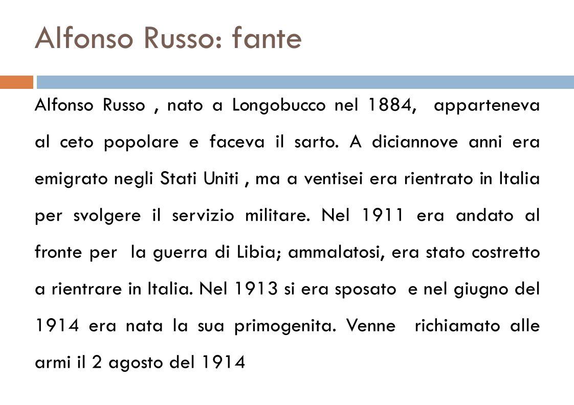 Alfonso Russo: fante Alfonso Russo, nato a Longobucco nel 1884, apparteneva al ceto popolare e faceva il sarto.