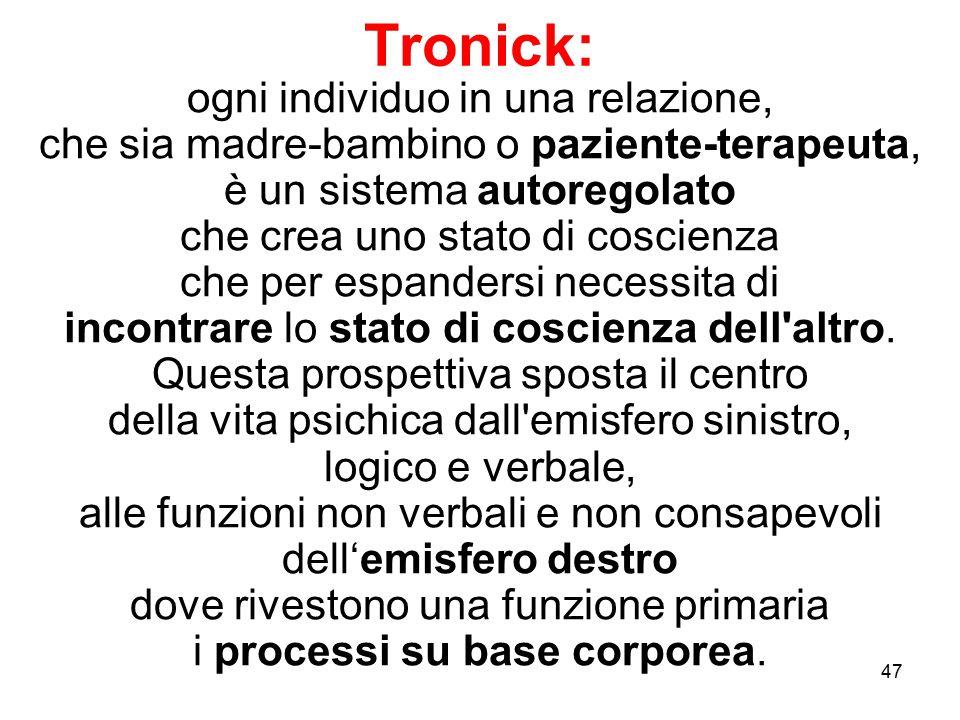 47 Tronick: ogni individuo in una relazione, che sia madre-bambino o paziente-terapeuta, è un sistema autoregolato che crea uno stato di coscienza che