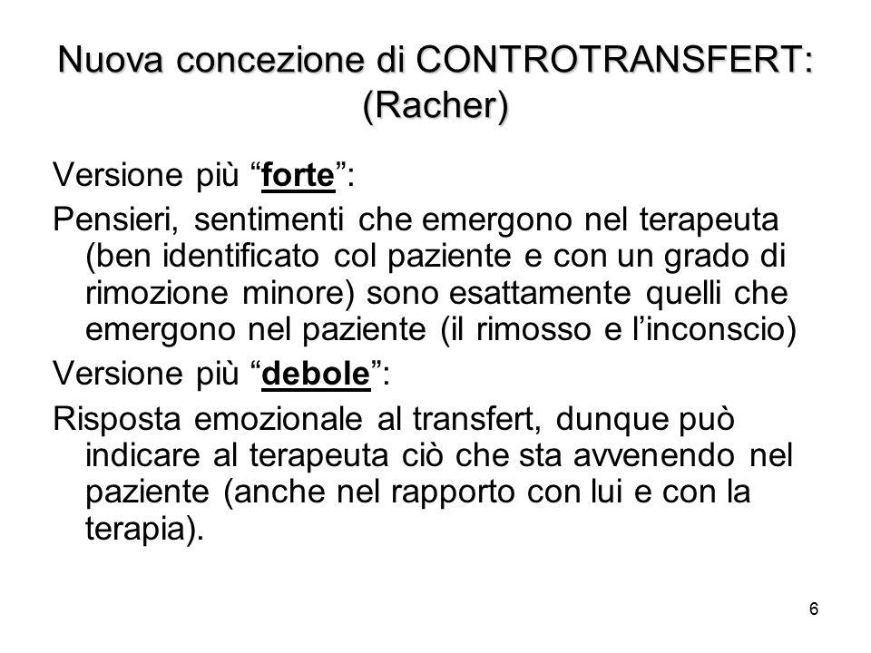 """6 Nuova concezione di CONTROTRANSFERT: (Racher) Versione più """"forte"""": Pensieri, sentimenti che emergono nel terapeuta (ben identificato col paziente e"""