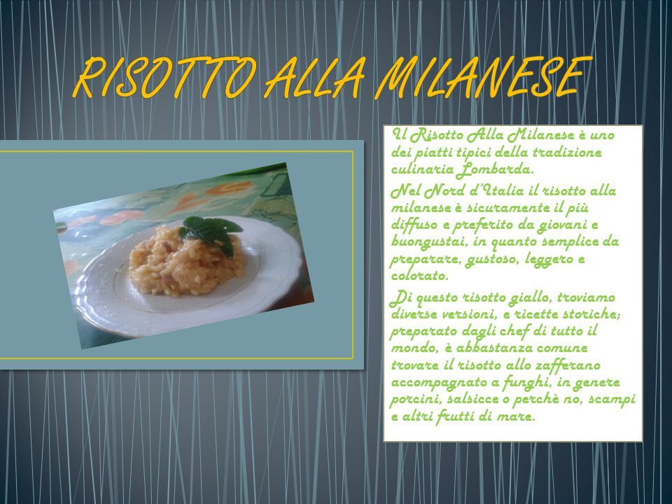 Il Risotto Alla Milanese è uno dei piatti tipici della tradizione culinaria Lombarda.
